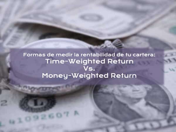 01 - Formas de medir la rentabilidad de tu cartera Time-Weighted Return Vs. Money-Weighted Return