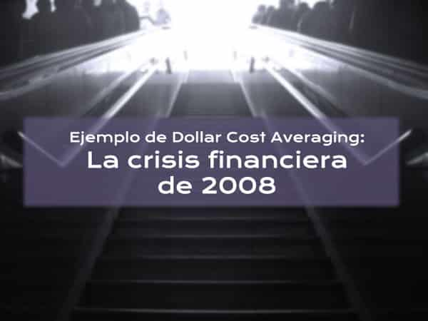 08 - Ejemplo de Dollar Cost Averaging: La crisis financiera de 2008